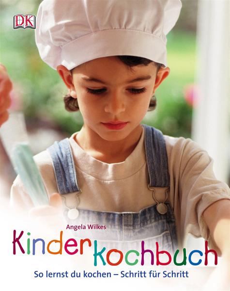 Kinderkochbuch - So lernst Du kochen - Schritt für Schritt