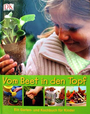 Vom Beet in den Topf - Ein Garten- und Kochbuch für Kinder